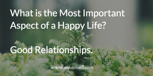 Happiness = The Quality of Your Relationships